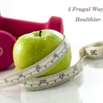 5 Frugal Ways Towards a Healthier Body